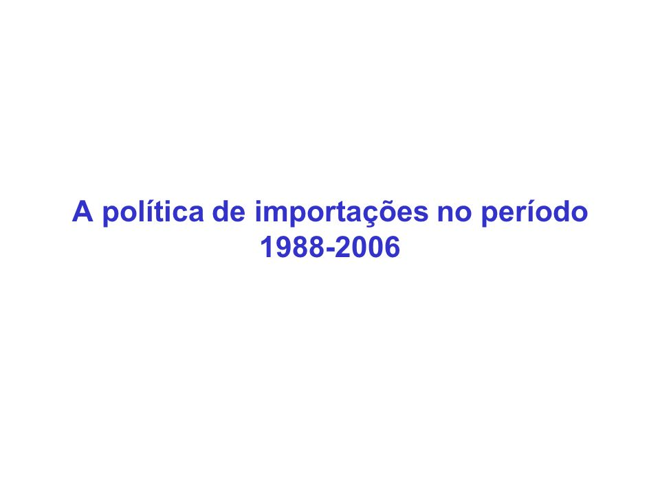 A política de importações no período 1988-2006