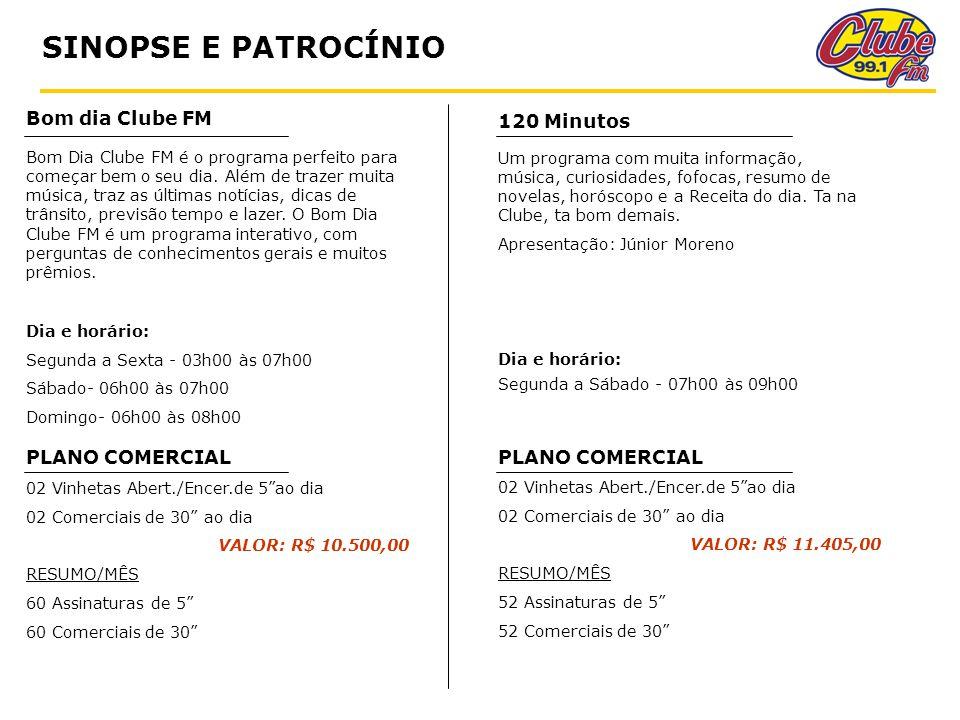SINOPSE E PATROCÍNIO Bom dia Clube FM 120 Minutos PLANO COMERCIAL