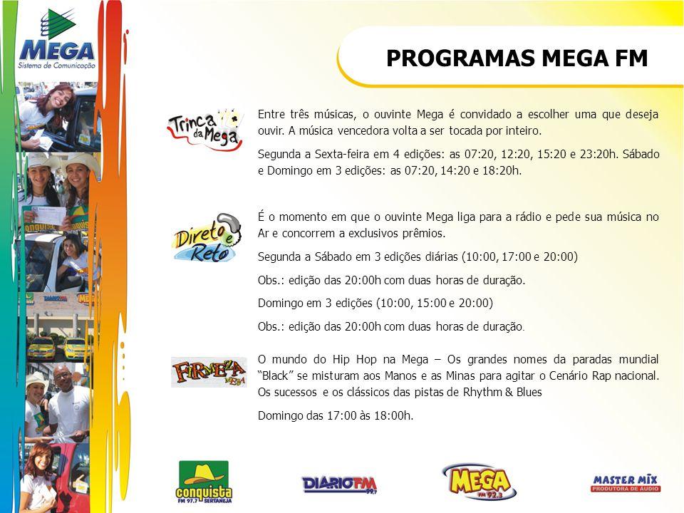 PROGRAMAS MEGA FM Entre três músicas, o ouvinte Mega é convidado a escolher uma que deseja ouvir. A música vencedora volta a ser tocada por inteiro.