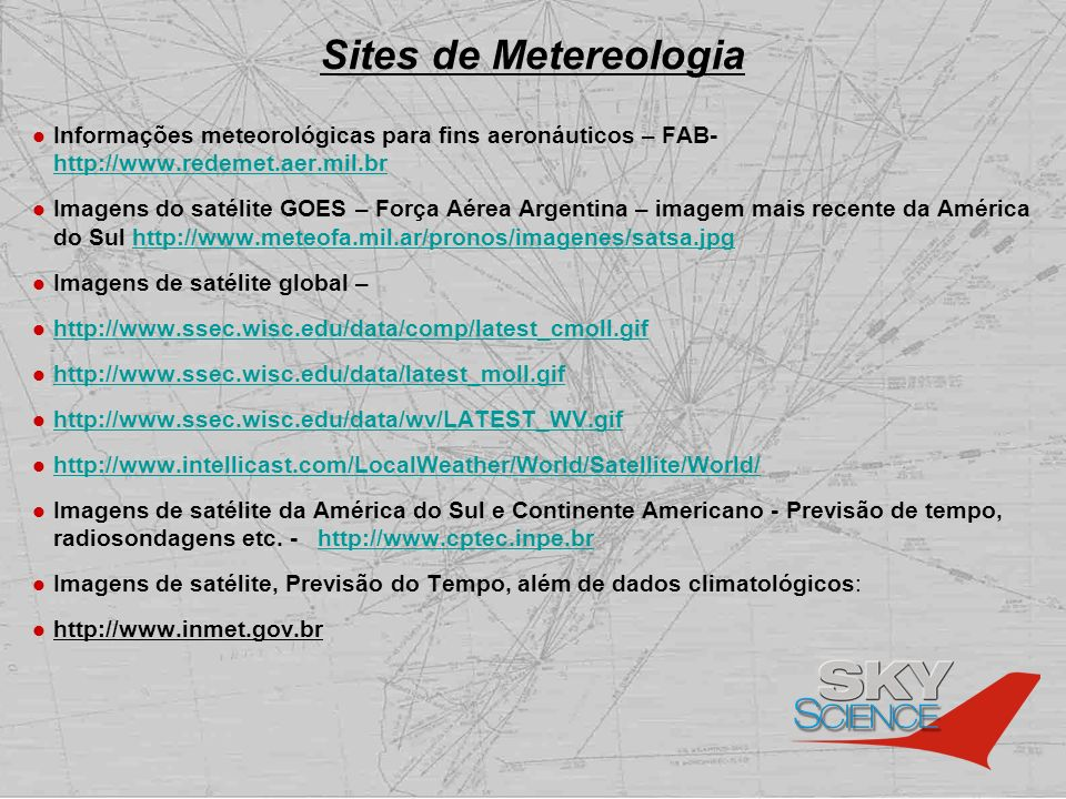 Sites de Metereologia Informações meteorológicas para fins aeronáuticos – FAB- http://www.redemet.aer.mil.br.