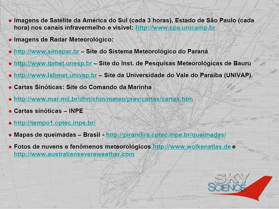 Imagens de Satélite da América do Sul (cada 3 horas), Estado de São Paulo (cada hora) nos canais infravermelho e visível: http://www.cpa.unicamp.br