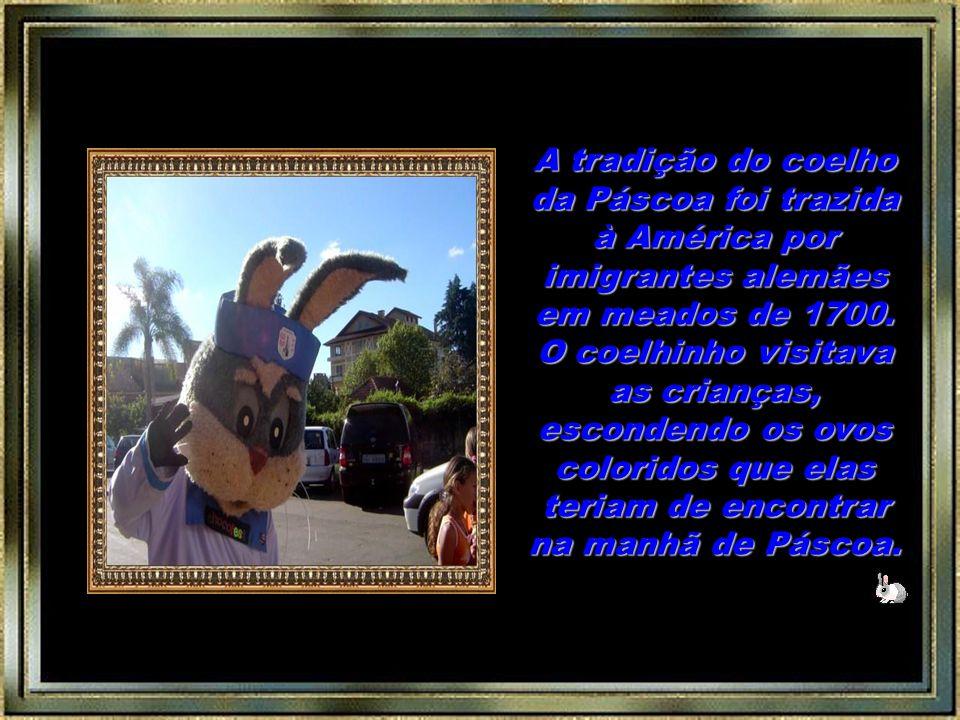 A tradição do coelho da Páscoa foi trazida à América por imigrantes alemães em meados de 1700.