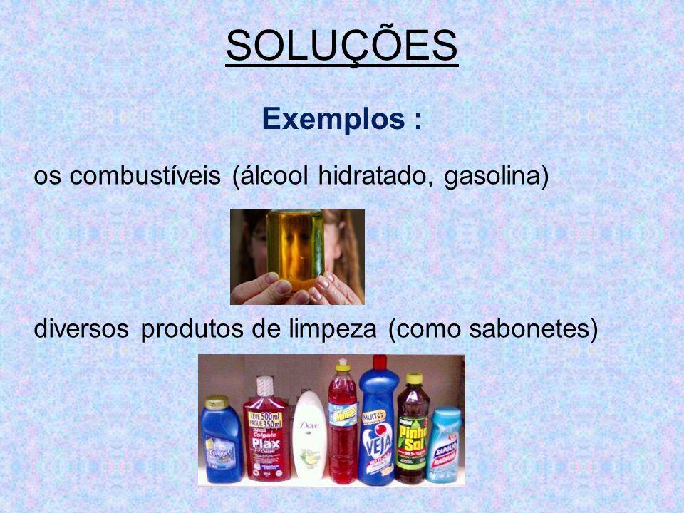 SOLUÇÕES Exemplos : os combustíveis (álcool hidratado, gasolina)