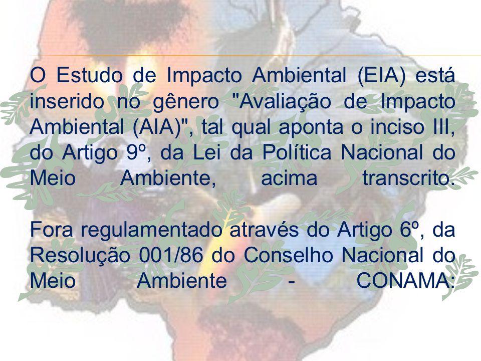 O Estudo de Impacto Ambiental (EIA) está inserido no gênero Avaliação de Impacto Ambiental (AIA) , tal qual aponta o inciso III, do Artigo 9º, da Lei da Política Nacional do Meio Ambiente, acima transcrito.