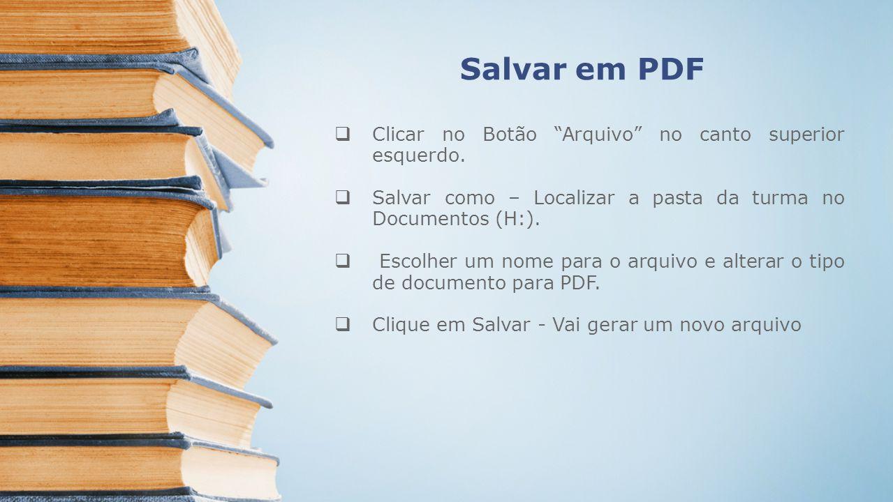 Salvar em PDF Clicar no Botão Arquivo no canto superior esquerdo.