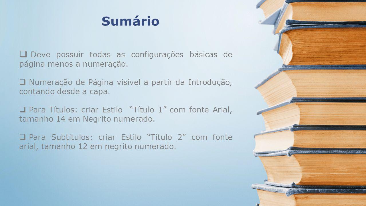 Sumário Deve possuir todas as configurações básicas de página menos a numeração.