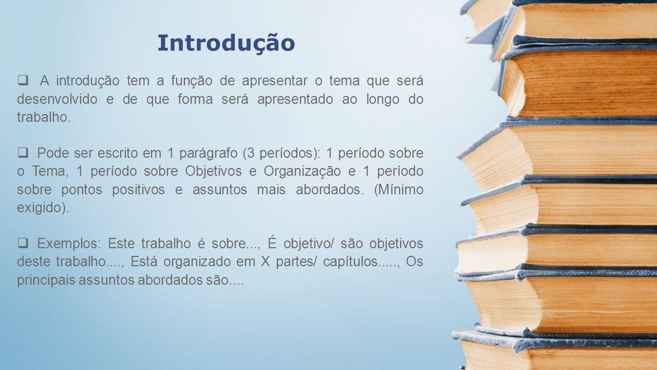 Introdução A introdução tem a função de apresentar o tema que será desenvolvido e de que forma será apresentado ao longo do trabalho.