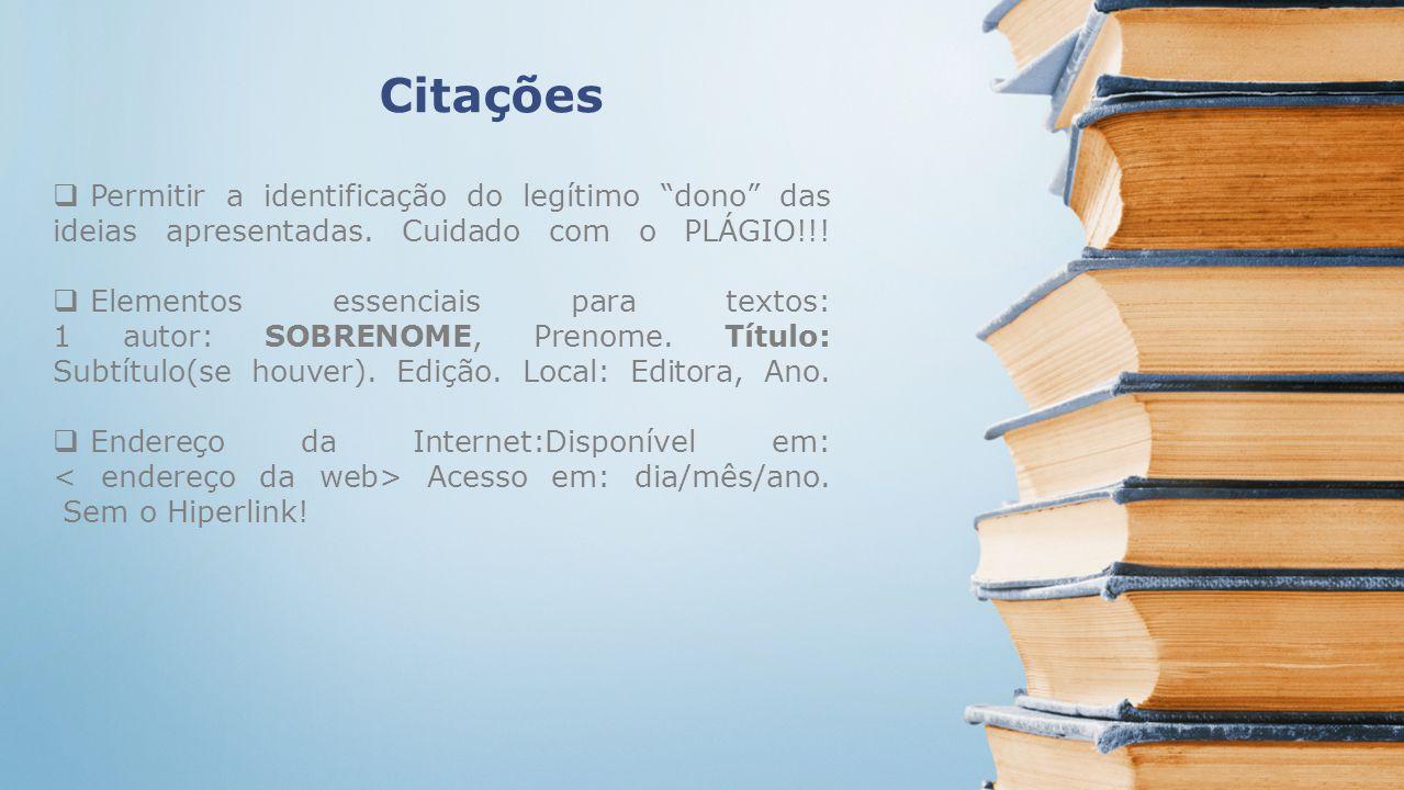 Citações Permitir a identificação do legítimo dono das ideias apresentadas. Cuidado com o PLÁGIO!!!