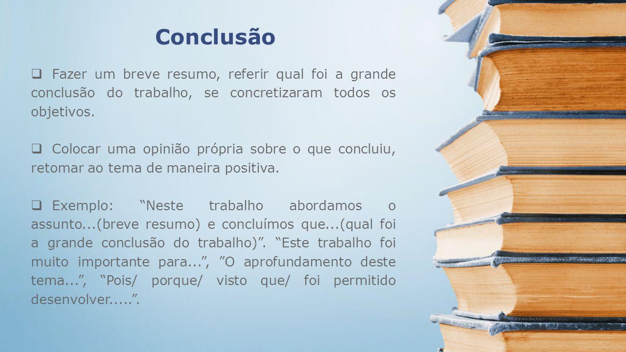 Conclusão Fazer um breve resumo, referir qual foi a grande conclusão do trabalho, se concretizaram todos os objetivos.