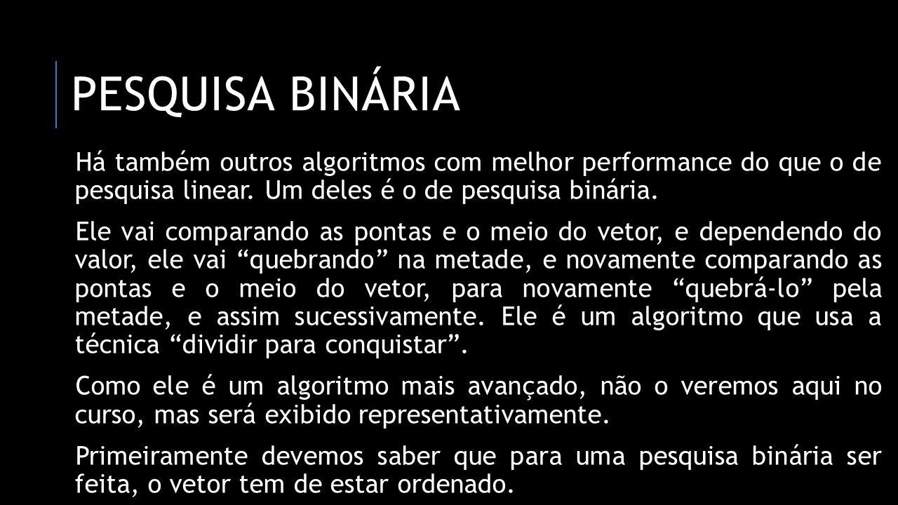 pesquisa binária Há também outros algoritmos com melhor performance do que o de pesquisa linear. Um deles é o de pesquisa binária.