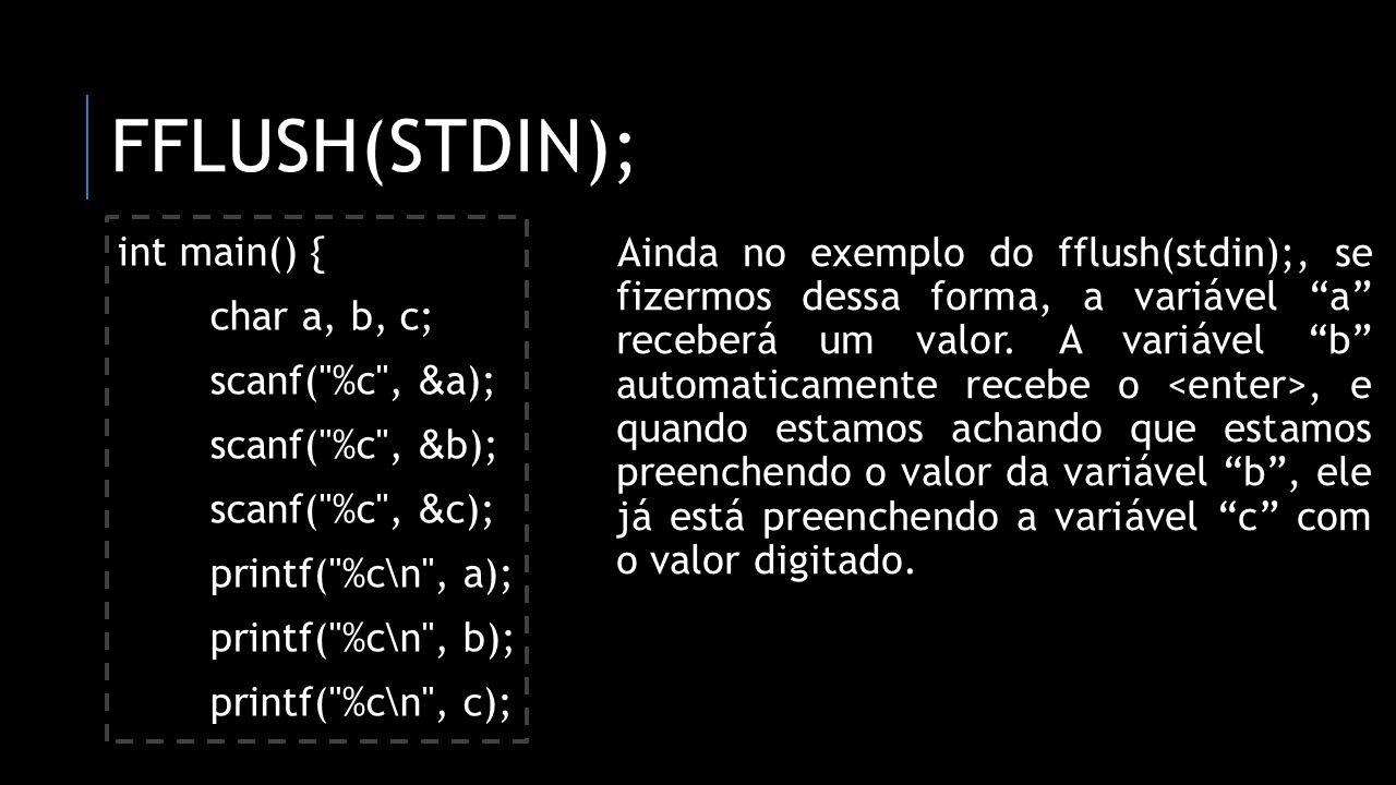 fflush(stdin); int main() { char a, b, c; scanf( %c , &a);