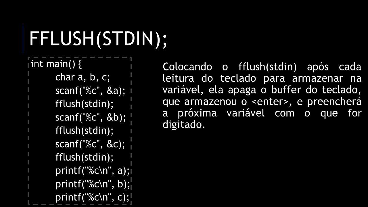 fflush(stdin); int main() { char a, b, c; scanf( %c , &a); fflush(stdin); scanf( %c , &b); scanf( %c , &c);