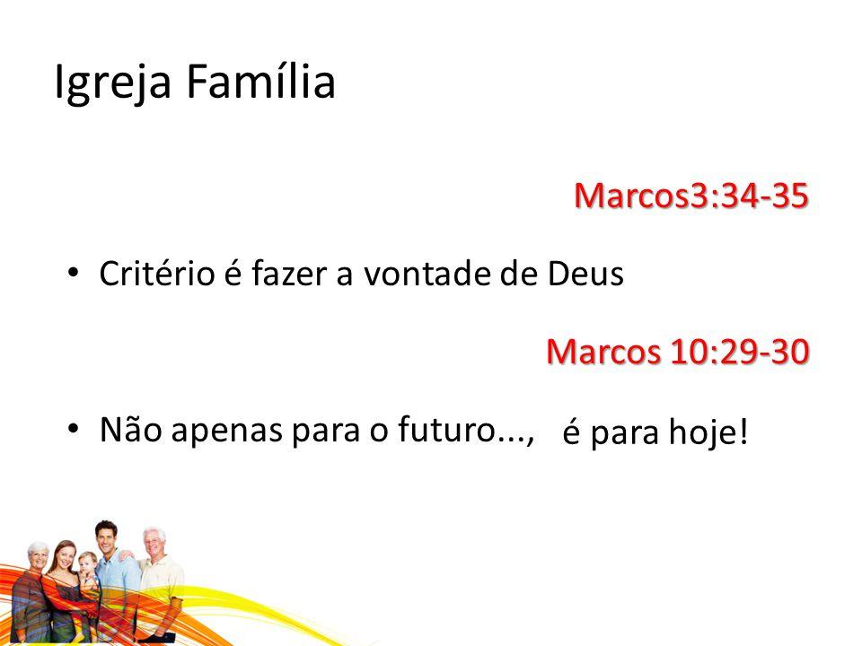 Igreja Família Marcos3:34-35 Critério é fazer a vontade de Deus