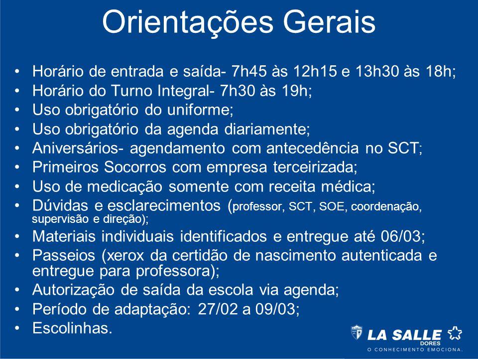 Orientações Gerais Horário de entrada e saída- 7h45 às 12h15 e 13h30 às 18h; Horário do Turno Integral- 7h30 às 19h;