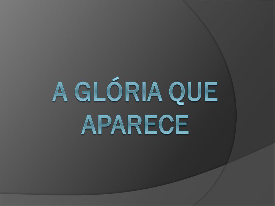 A Glória que Aparece