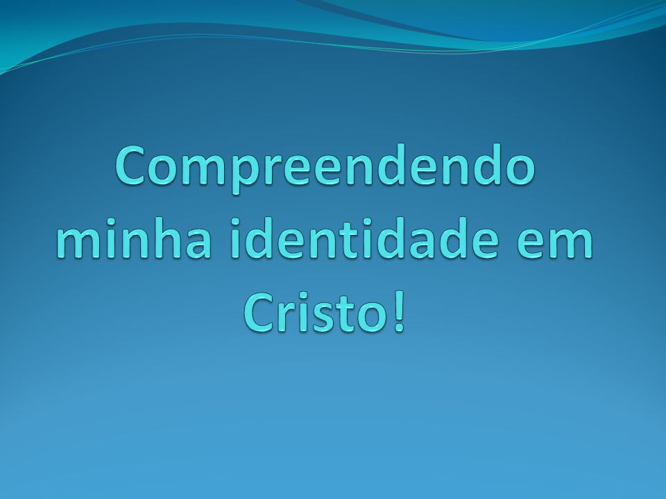 Compreendendo minha identidade em Cristo!