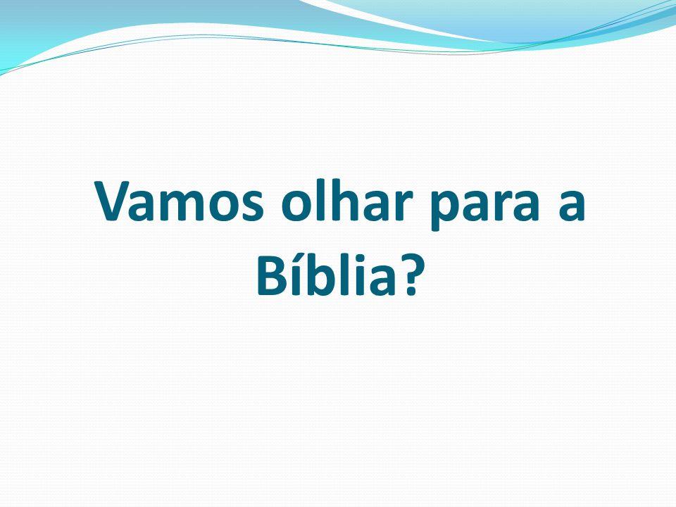 Vamos olhar para a Bíblia