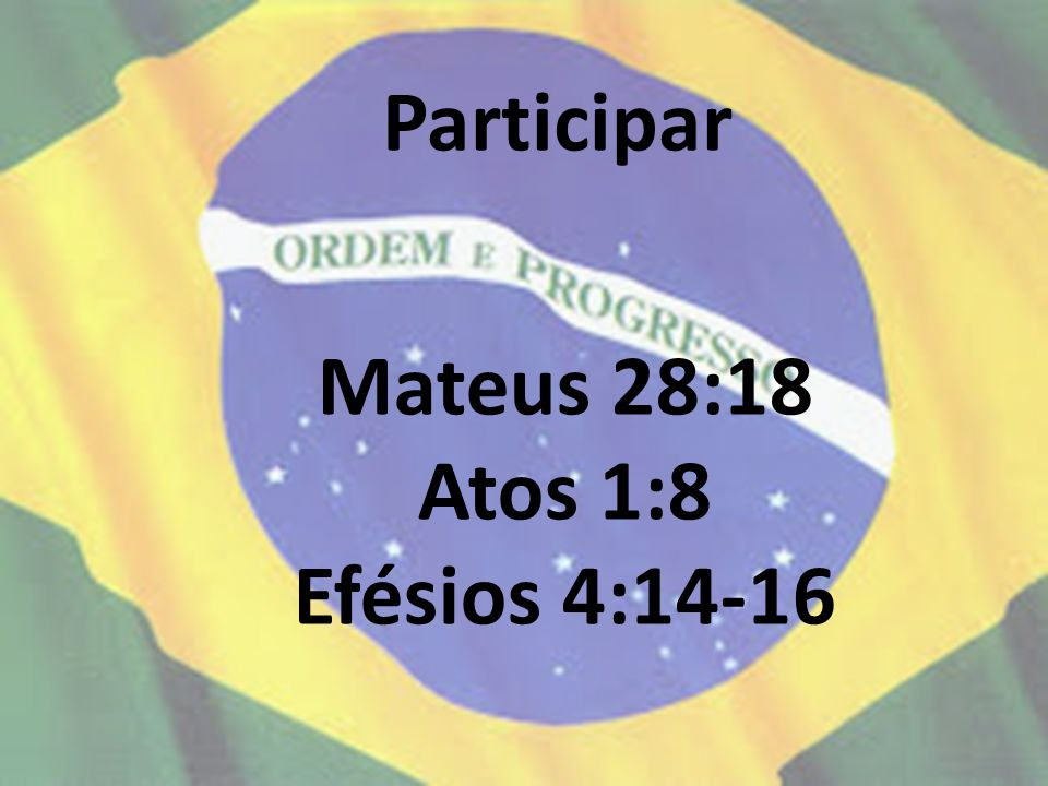 Participar Mateus 28:18 Atos 1:8 Efésios 4:14-16
