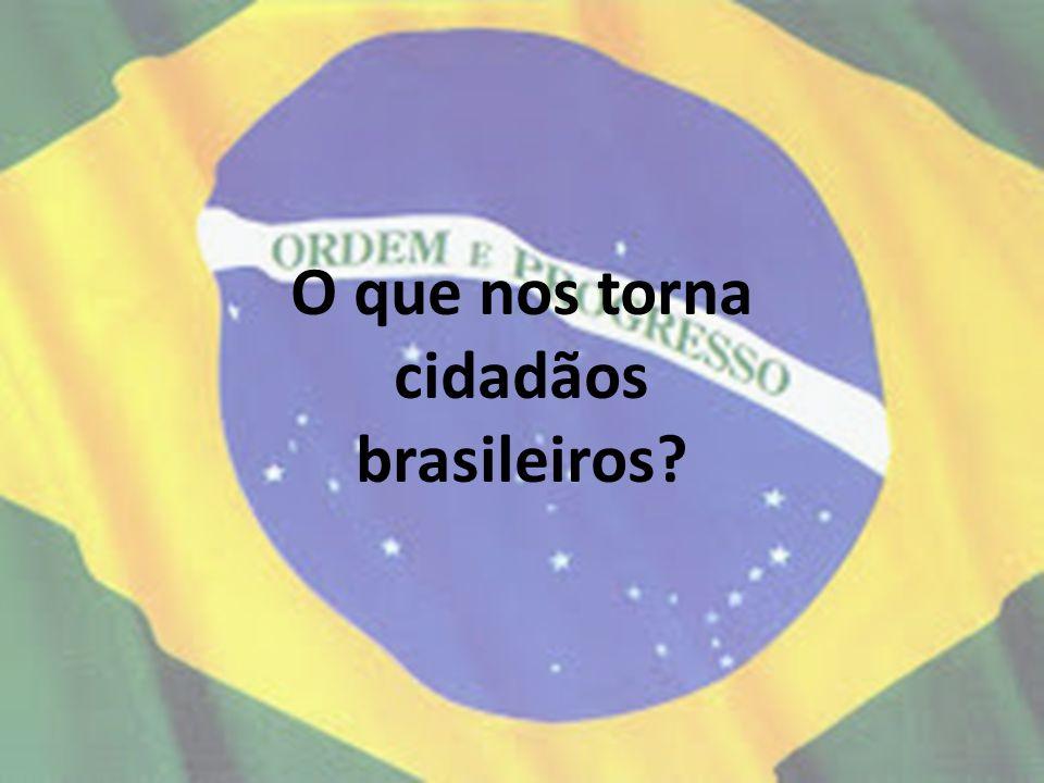 O que nos torna cidadãos brasileiros