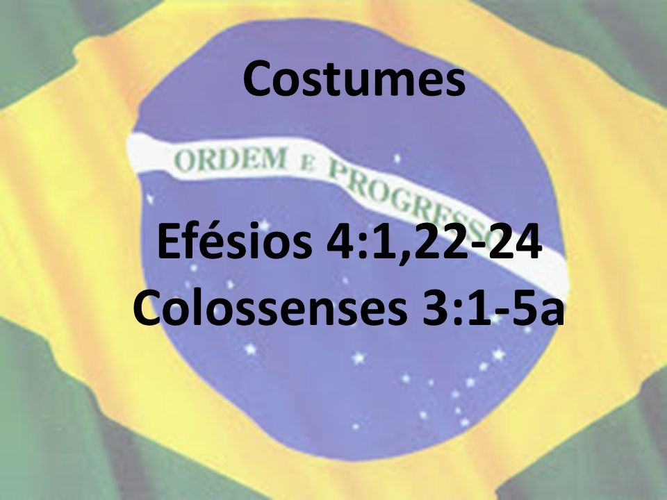 Costumes Efésios 4:1,22-24 Colossenses 3:1-5a