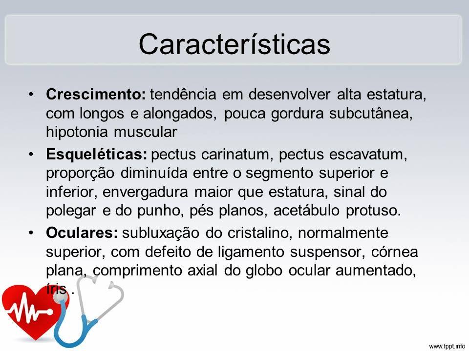 CaracterísticasCrescimento: tendência em desenvolver alta estatura, com longos e alongados, pouca gordura subcutânea, hipotonia muscular.