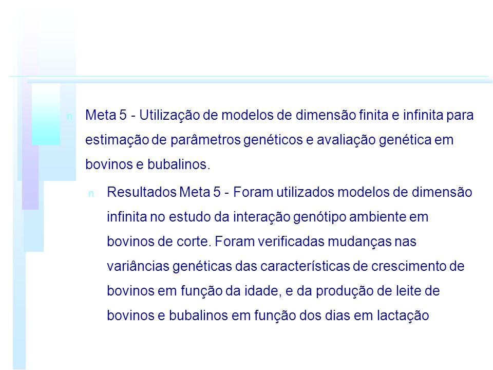 Meta 5 - Utilização de modelos de dimensão finita e infinita para estimação de parâmetros genéticos e avaliação genética em bovinos e bubalinos.