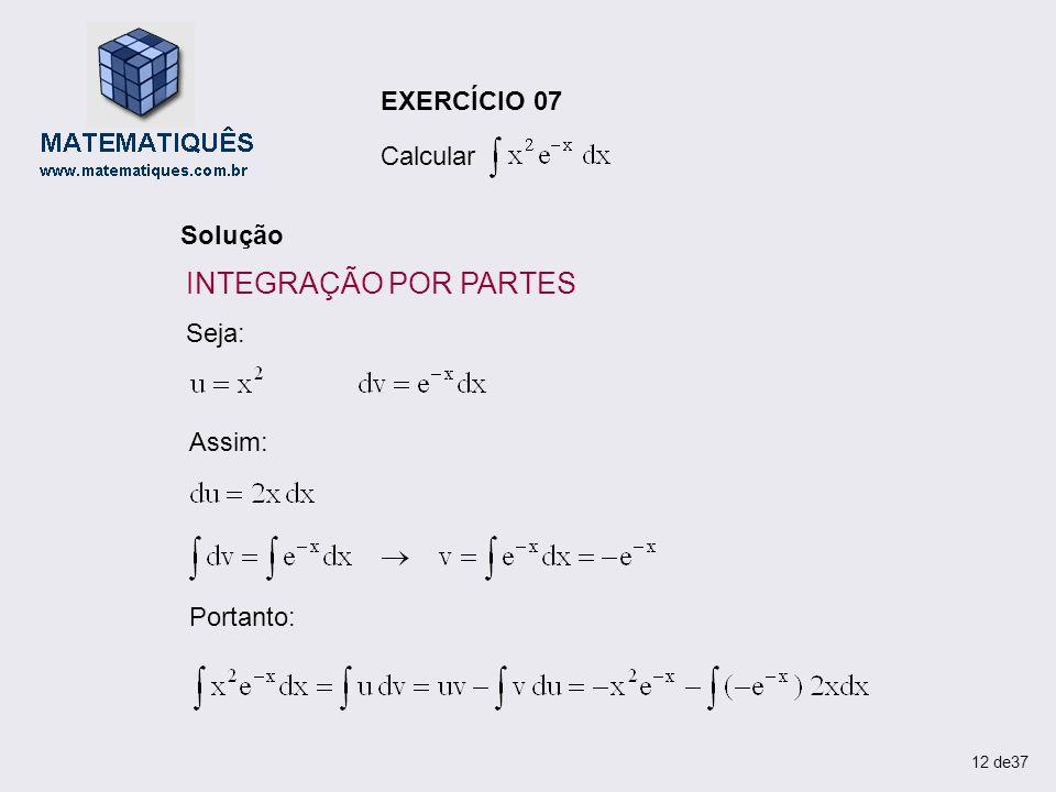 INTEGRAÇÃO POR PARTES EXERCÍCIO 07 Calcular Solução Seja: Assim: