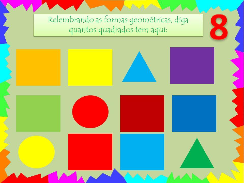 Relembrando as formas geométricas, diga quantos quadrados tem aqui: