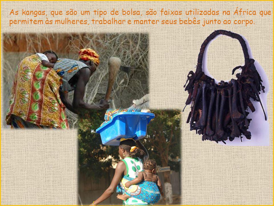 As kangas, que são um tipo de bolsa, são faixas utilizadas na África que permitem às mulheres, trabalhar e manter seus bebês junto ao corpo.