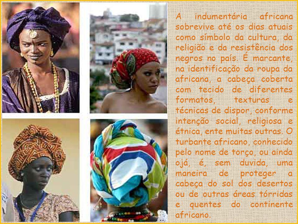 A indumentária africana sobrevive até os dias atuais como símbolo da cultura, da religião e da resistência dos negros no país.