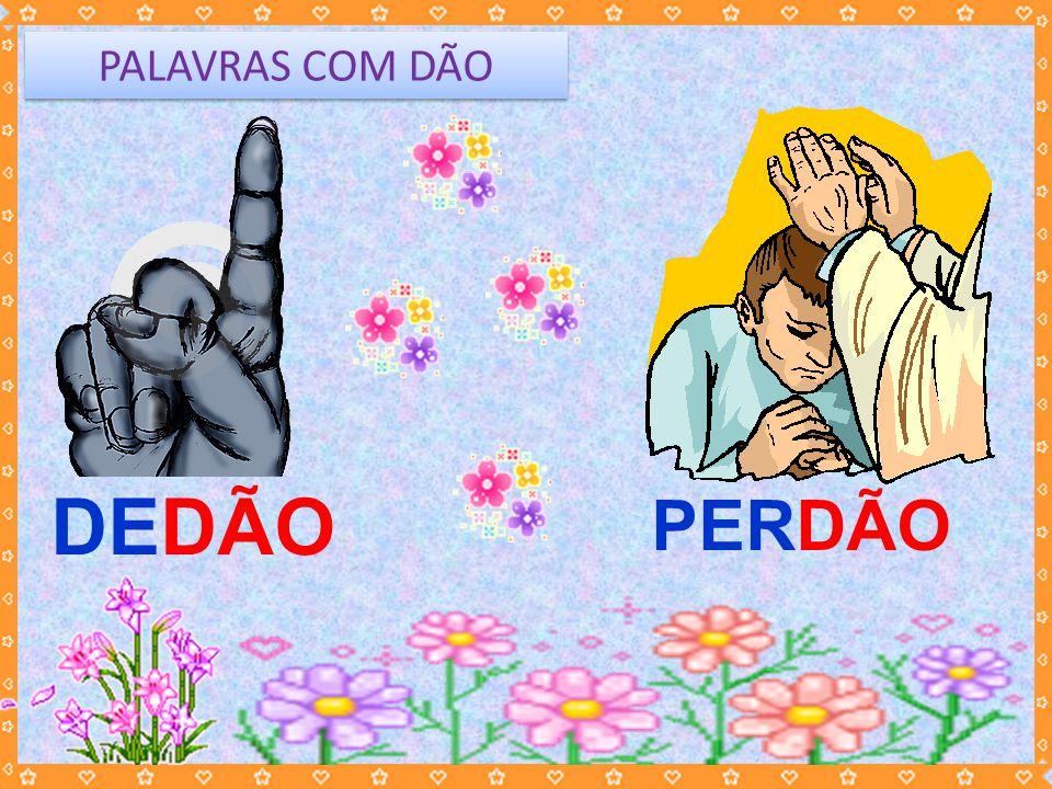 PALAVRAS COM DÃO DEDÃO PERDÃO