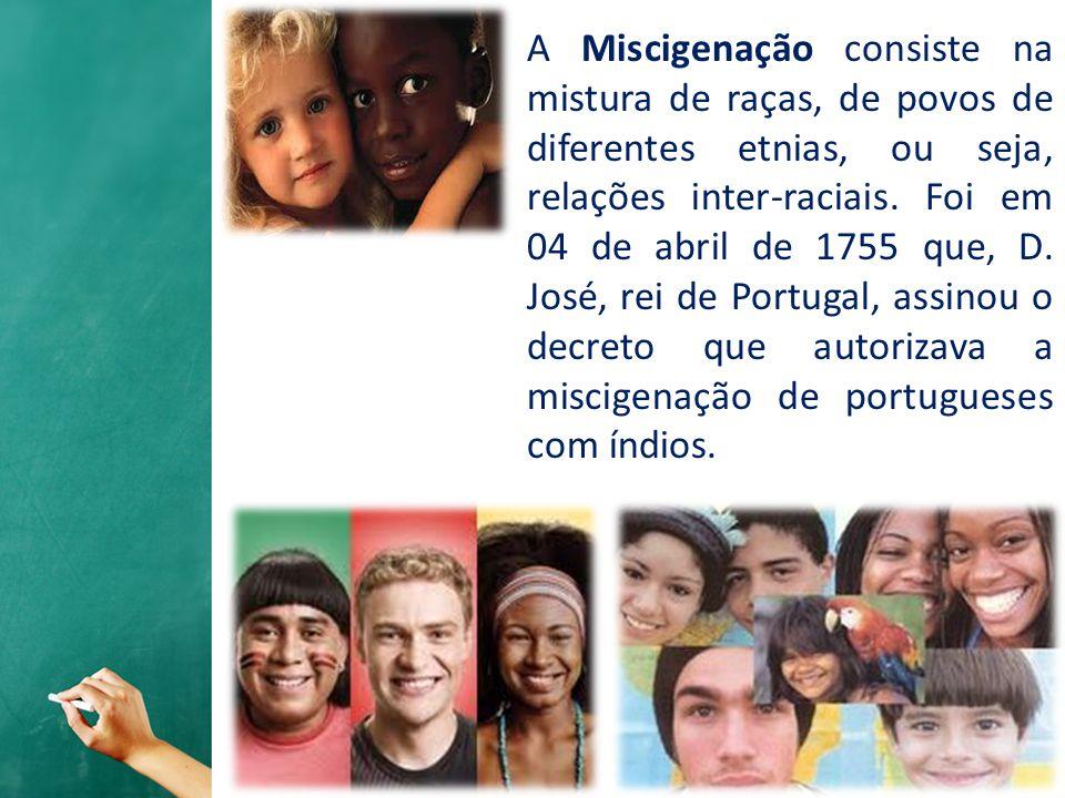 A Miscigenação consiste na mistura de raças, de povos de diferentes etnias, ou seja, relações inter-raciais.