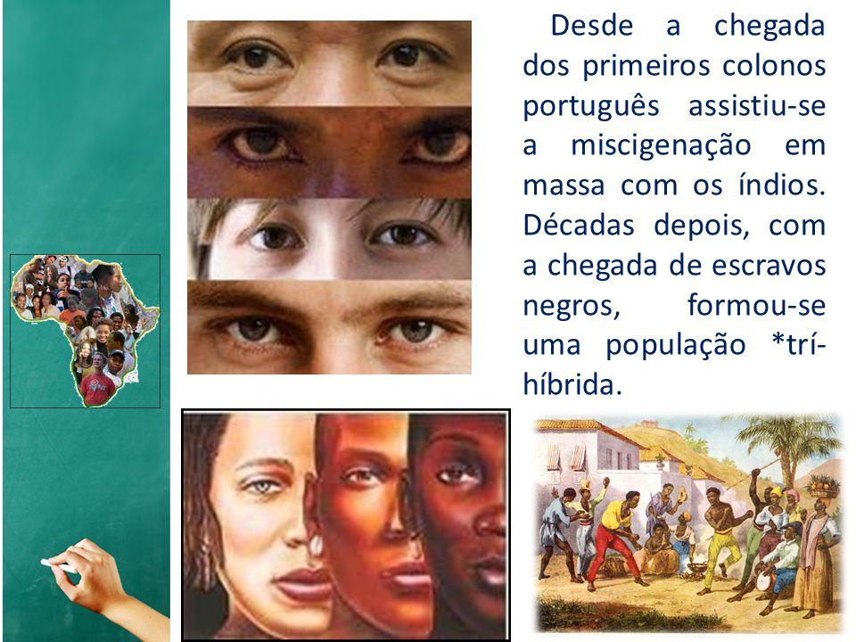 Desde a chegada dos primeiros colonos português assistiu-se a miscigenação em massa com os índios.