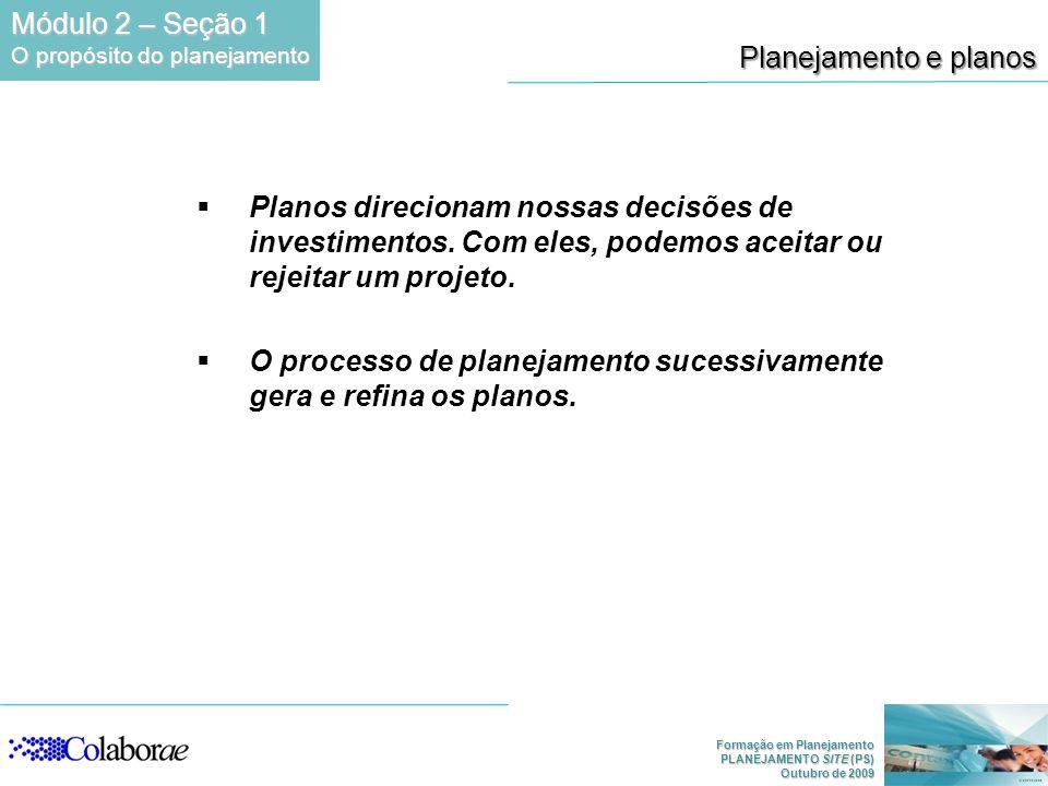 O processo de planejamento sucessivamente gera e refina os planos.