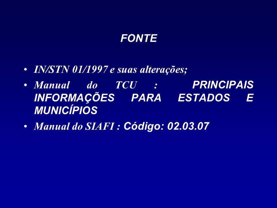 FONTE IN/STN 01/1997 e suas alterações; Manual do TCU : PRINCIPAIS INFORMAÇÕES PARA ESTADOS E MUNICÍPIOS.