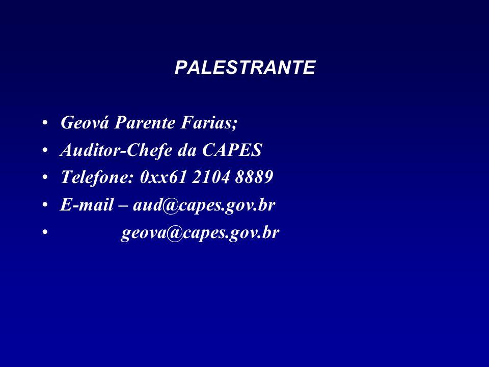 PALESTRANTE Geová Parente Farias; Auditor-Chefe da CAPES. Telefone: 0xx61 2104 8889. E-mail – aud@capes.gov.br.