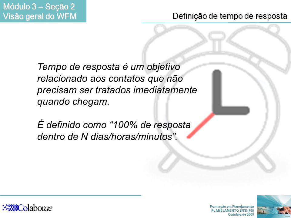 É definido como 100% de resposta dentro de N dias/horas/minutos .