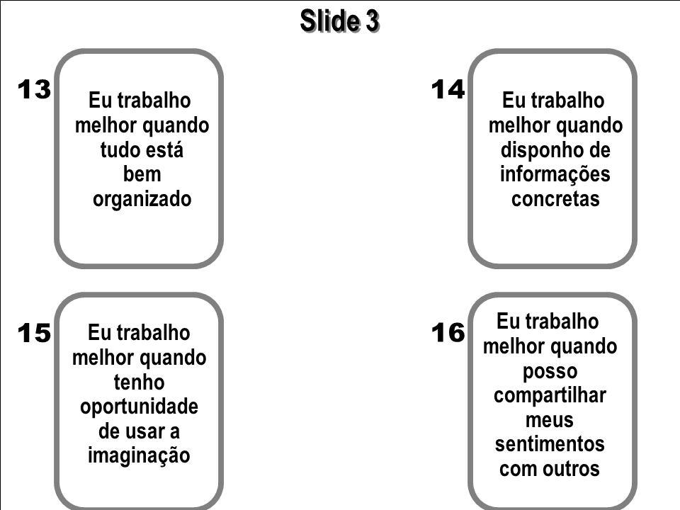Slide 3 13 14 15 16 Eu trabalho melhor quando tudo está bem organizado