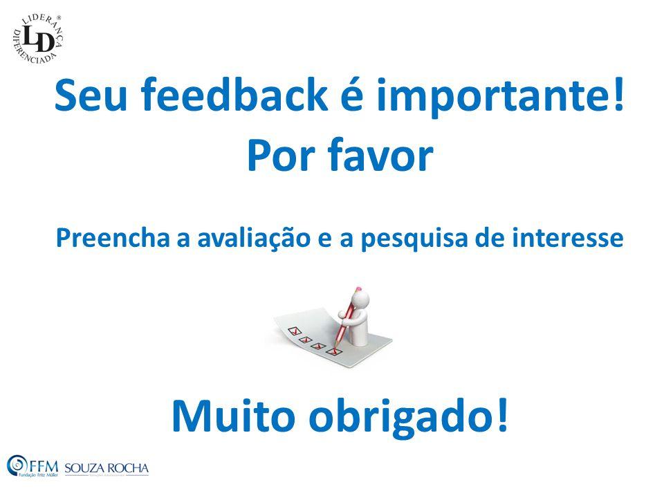 Seu feedback é importante! Por favor Muito obrigado!
