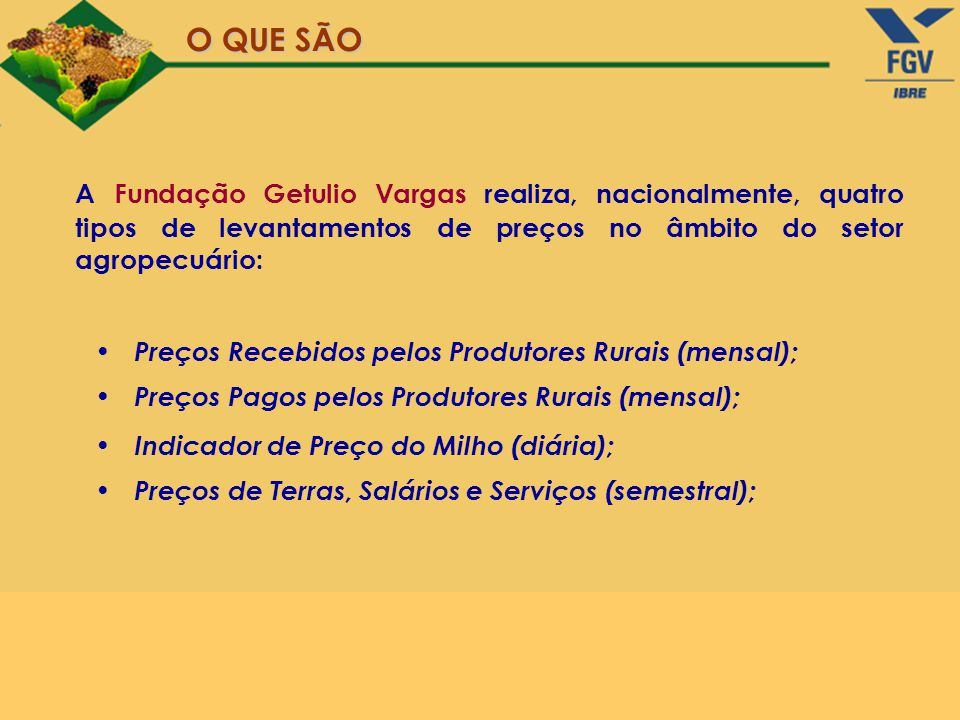 O QUE SÃO A Fundação Getulio Vargas realiza, nacionalmente, quatro tipos de levantamentos de preços no âmbito do setor agropecuário: