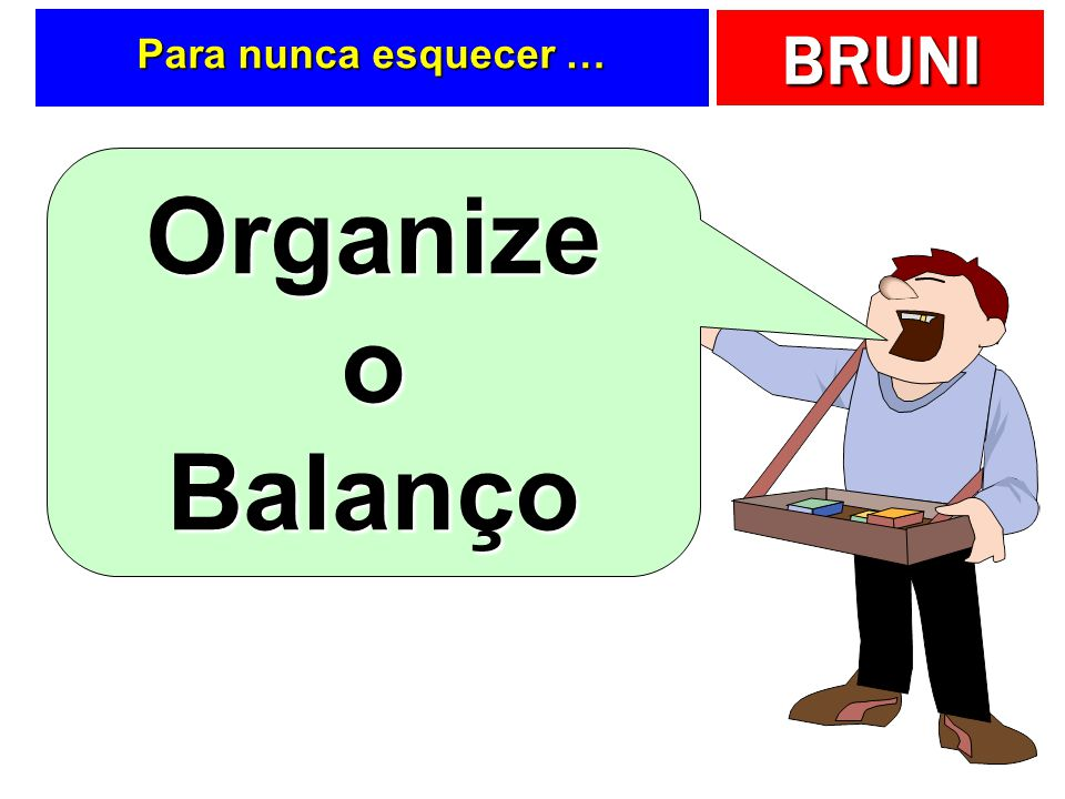 Para nunca esquecer … Organize o Balanço