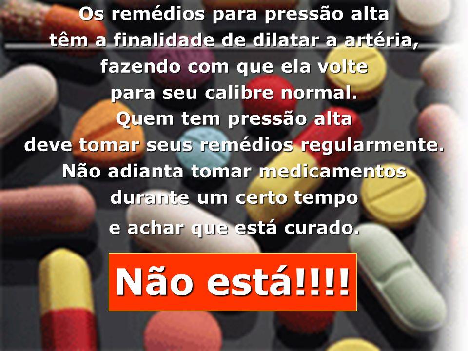 Quem tem pressão alta deve tomar seus remédios regularmente.