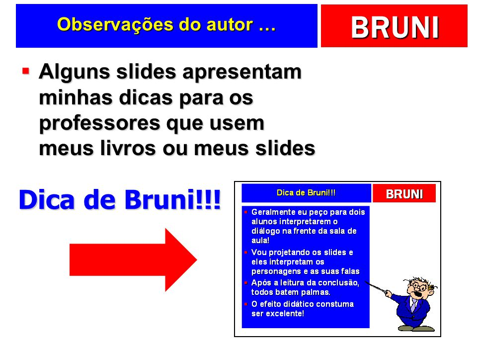 Observações do autor … Alguns slides apresentam minhas dicas para os professores que usem meus livros ou meus slides.