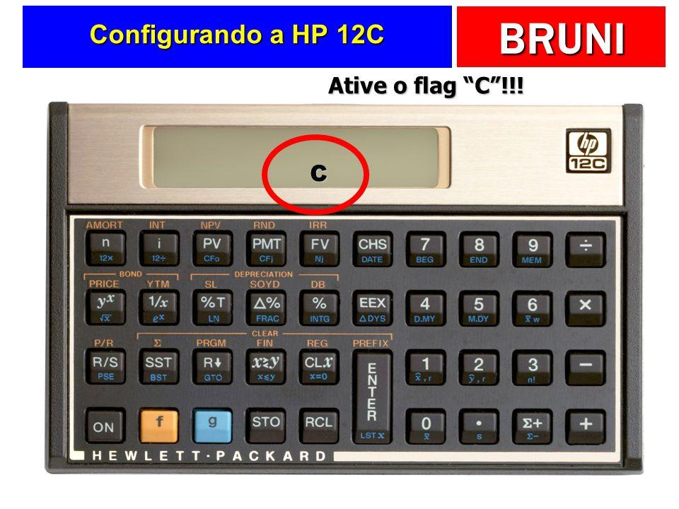 Configurando a HP 12C Ative o flag C !!! C