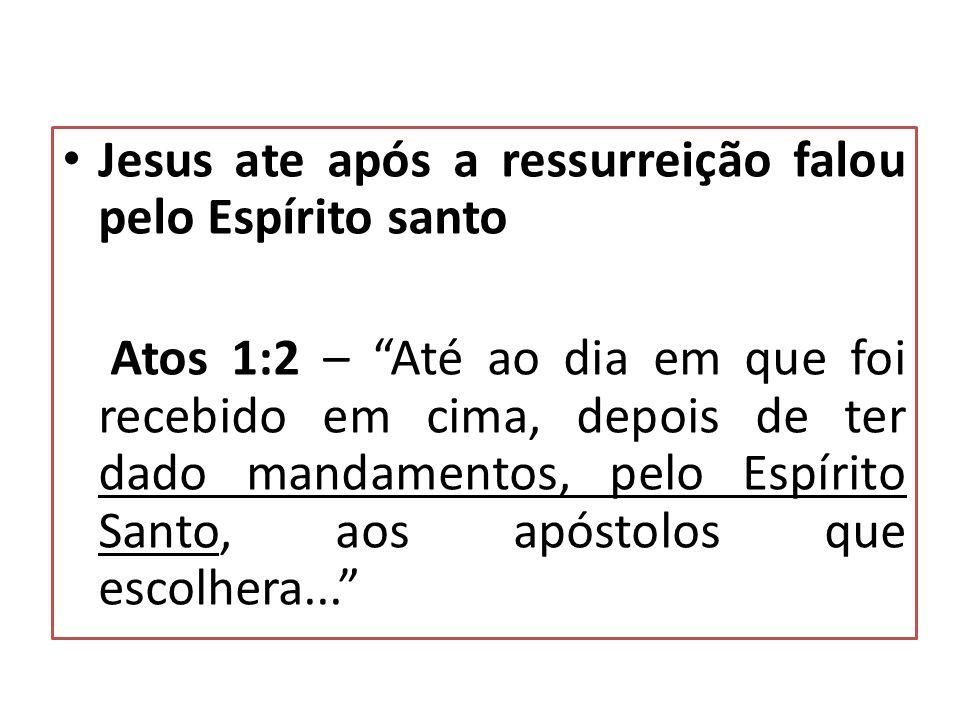 Jesus ate após a ressurreição falou pelo Espírito santo