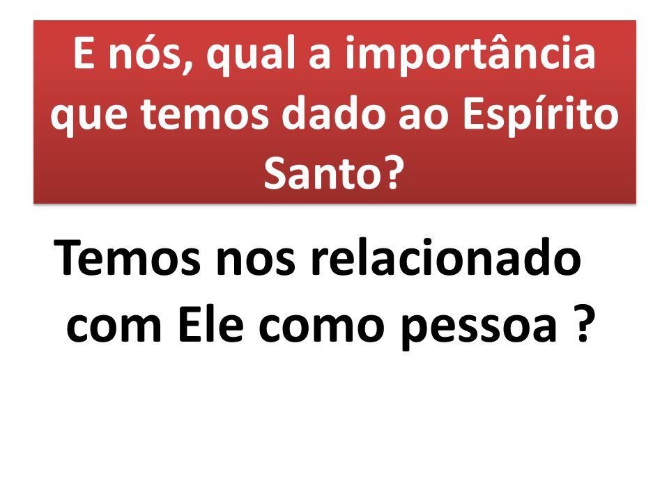 E nós, qual a importância que temos dado ao Espírito Santo