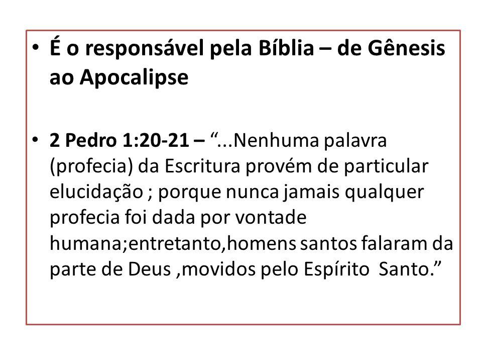 É o responsável pela Bíblia – de Gênesis ao Apocalipse