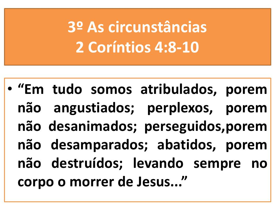 3º As circunstâncias 2 Coríntios 4:8-10