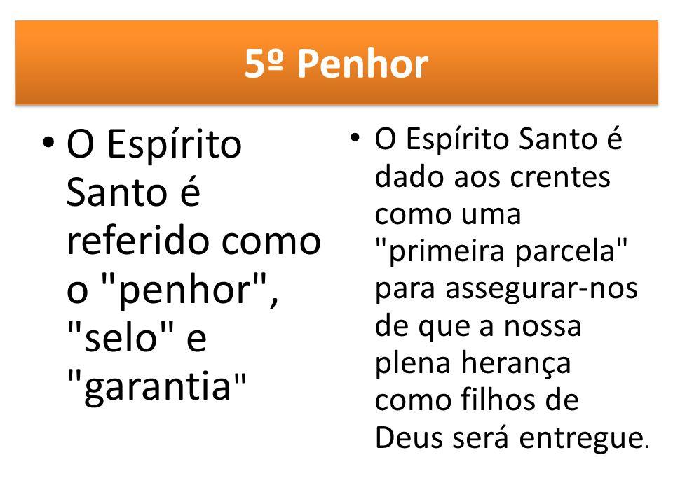 O Espírito Santo é referido como o penhor , selo e garantia