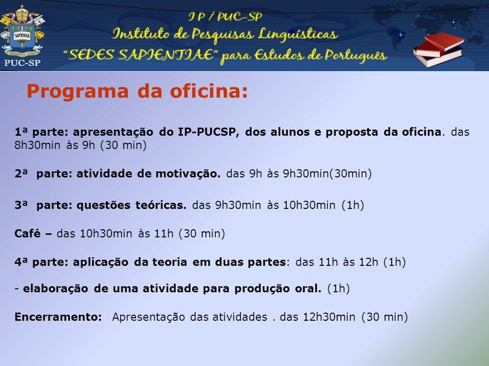 Programa da oficina: 1ª parte: apresentação do IP-PUCSP, dos alunos e proposta da oficina. das 8h30min às 9h (30 min)